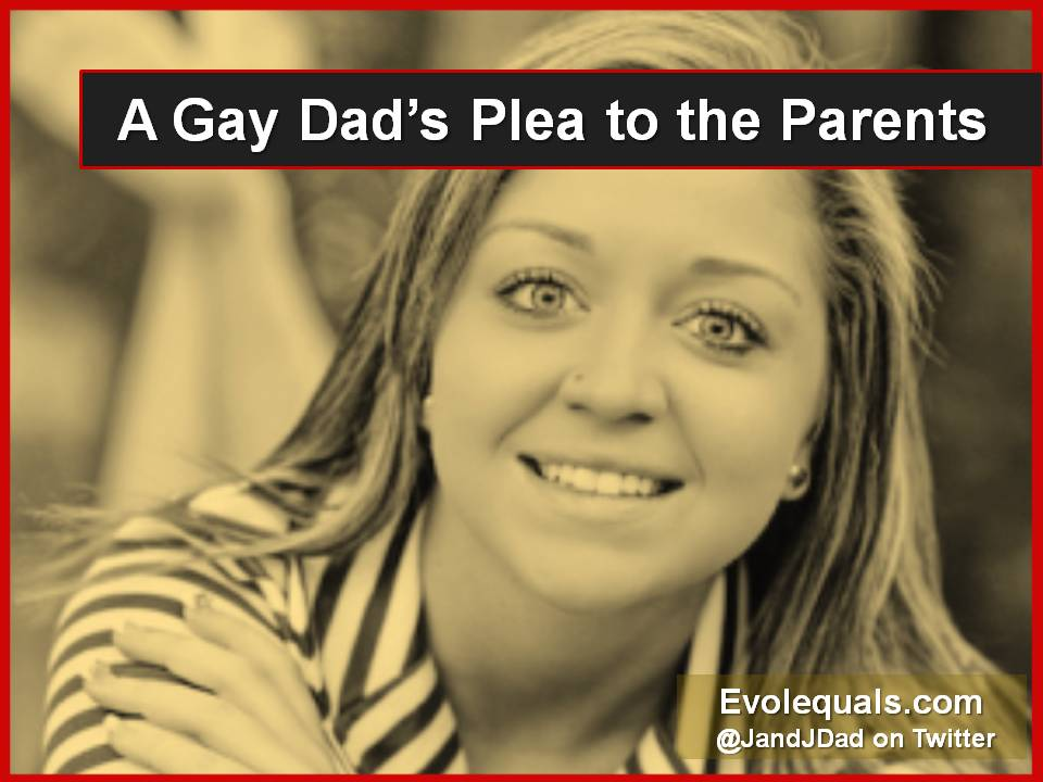 A Gay Dad Note to the Parents Who Are Seeking to Devastate Their 15 Year-Old Daughter and Her 18 Year-Old Girlfriend